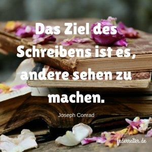 Zitat Juli 2017 von Joseph Conrad: Das Ziel des Schreibens ist es, andere sehen zu machen