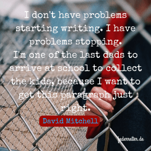 Zitat Quote David Mitchell I dont have problems starting writing Federreiter Schreibgruppe
