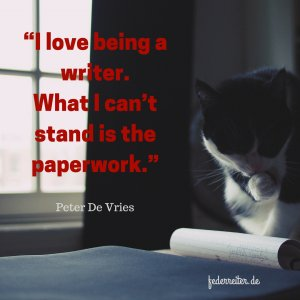 Zitat Quote Peter de Vries I love being a writer Federreiter