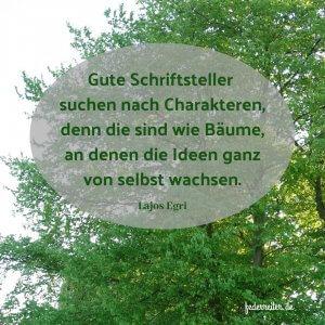 Zitat Lajos Egri Charaktere sind wie Bäume Schreibgruppe Federreiter
