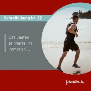 Federreiter Schreibübung Nr. 22 - Das Laufen erinnerte ihn immer an ...