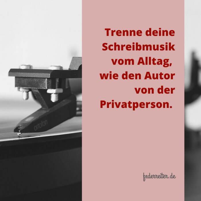 Trenne deine Schreibmusik vom Alltag wie den Autor von der Privatperson |  Schreibgruppe Federreiter